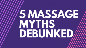 5 MASSAGE MYTHS DEBUNKED