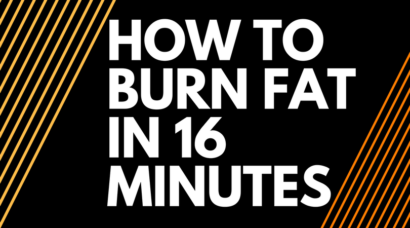 How to Burn Fat in 16 Minutes